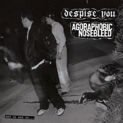 Despise You / Agoraphobic...