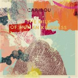 Caribou - The Milk Of Human...